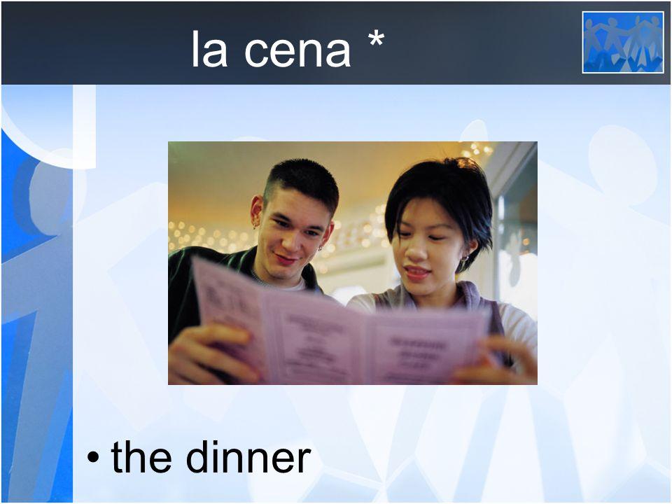 la cena * the dinner