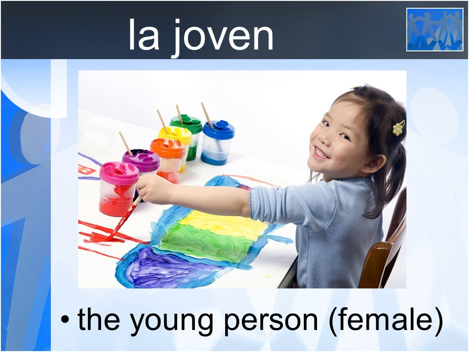 la joven the young person (female)