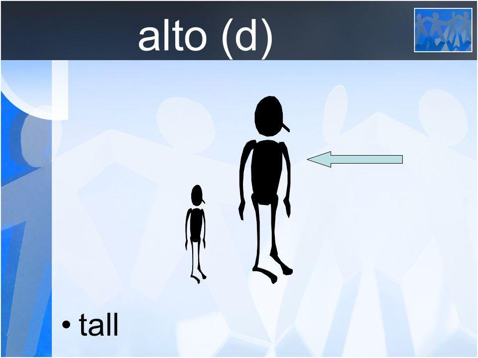 alto (d) tall