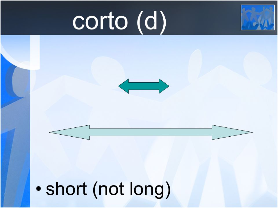 corto (d) short (not long)