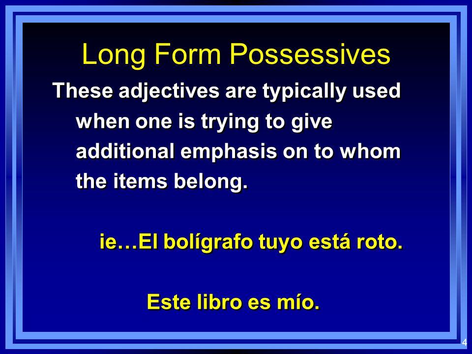 3 Possessive Adjectives (long forms)(behind) míonuestro tuyo suyo