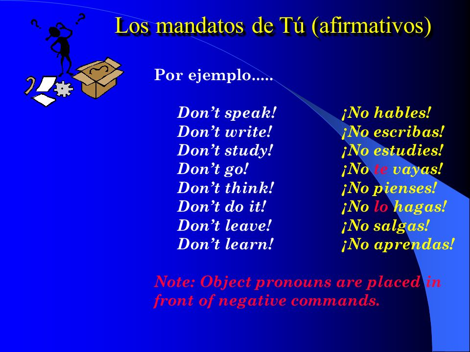 Los mandatos de Tú (negativos) Conjugating in the present subjunctive 1.