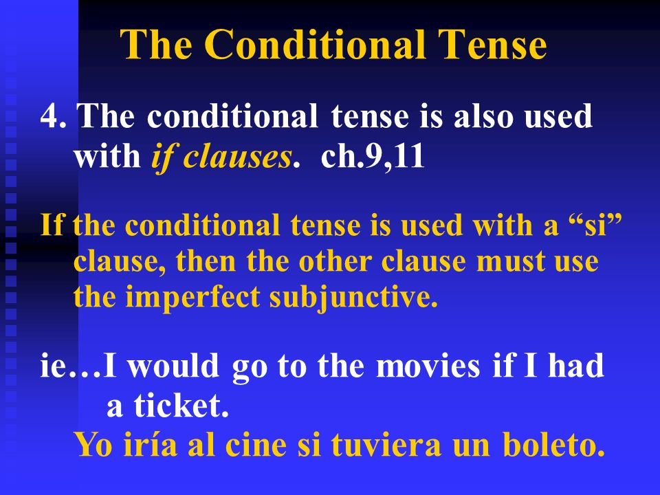 The Conditional Tense 4. The conditional tense is also used with if clauses.