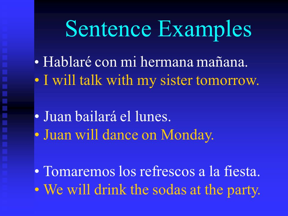 Sentence Examples Hablaré con mi hermana mañana. I will talk with my sister tomorrow.