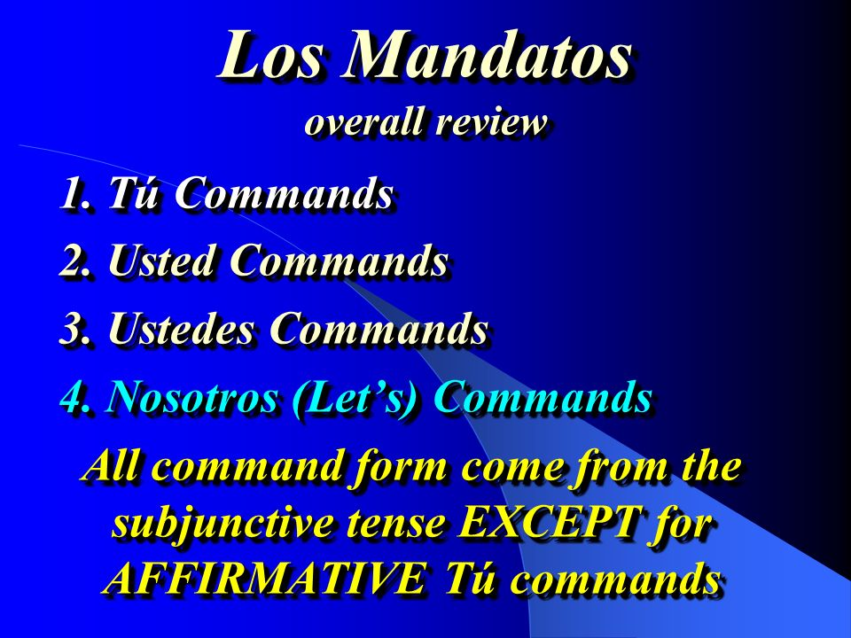 Los Mandatos overall review 1.Tú Commands 2. Usted Commands 3.