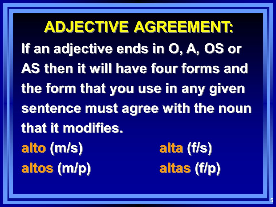 4 Exceptions to the rule…: The adjectives good (bueno) and bad (malo) are descriptive adjectives but are generally placed in front of the nouns they m