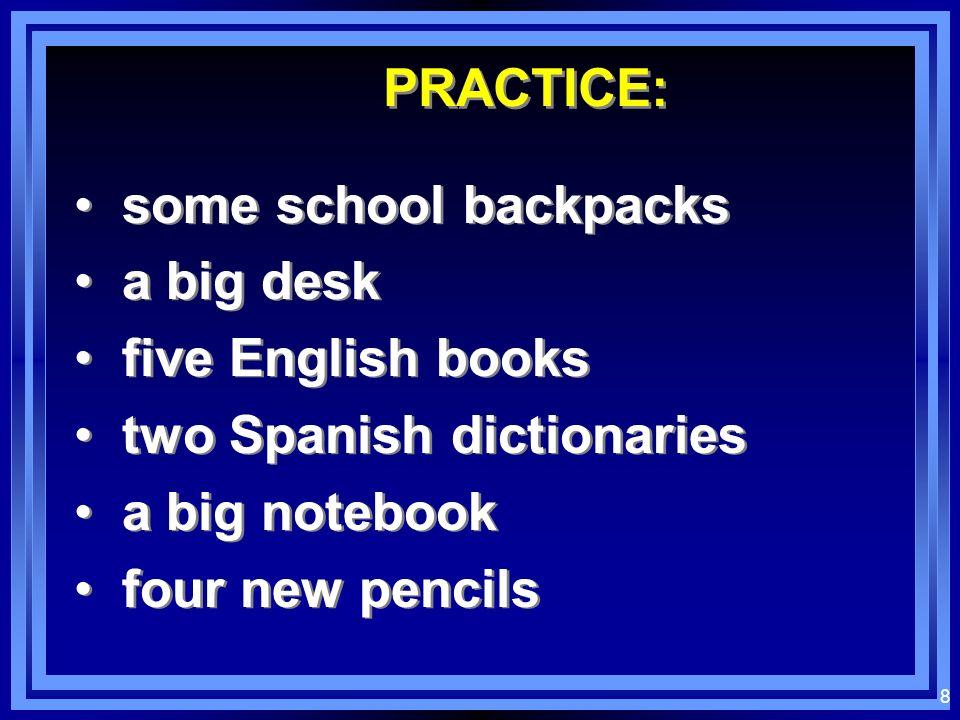 7 EXAMPLES: the big backpack la mochila grande a white book un libro blanco three Spanish notebooks tres cuadernos de español the big backpack la moch