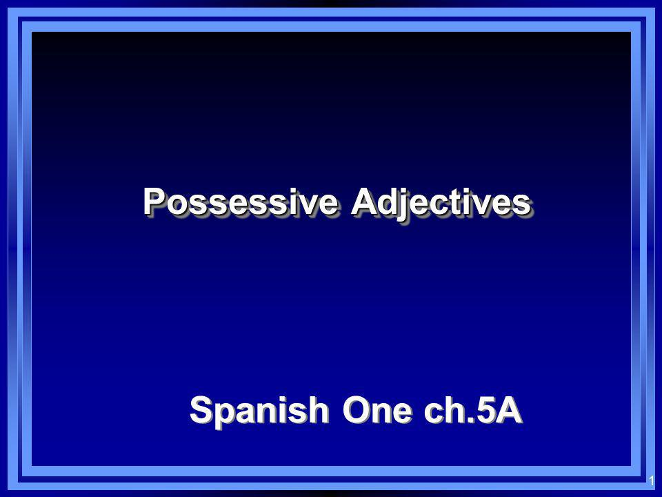 1 Possessive Adjectives Spanish One ch.5A