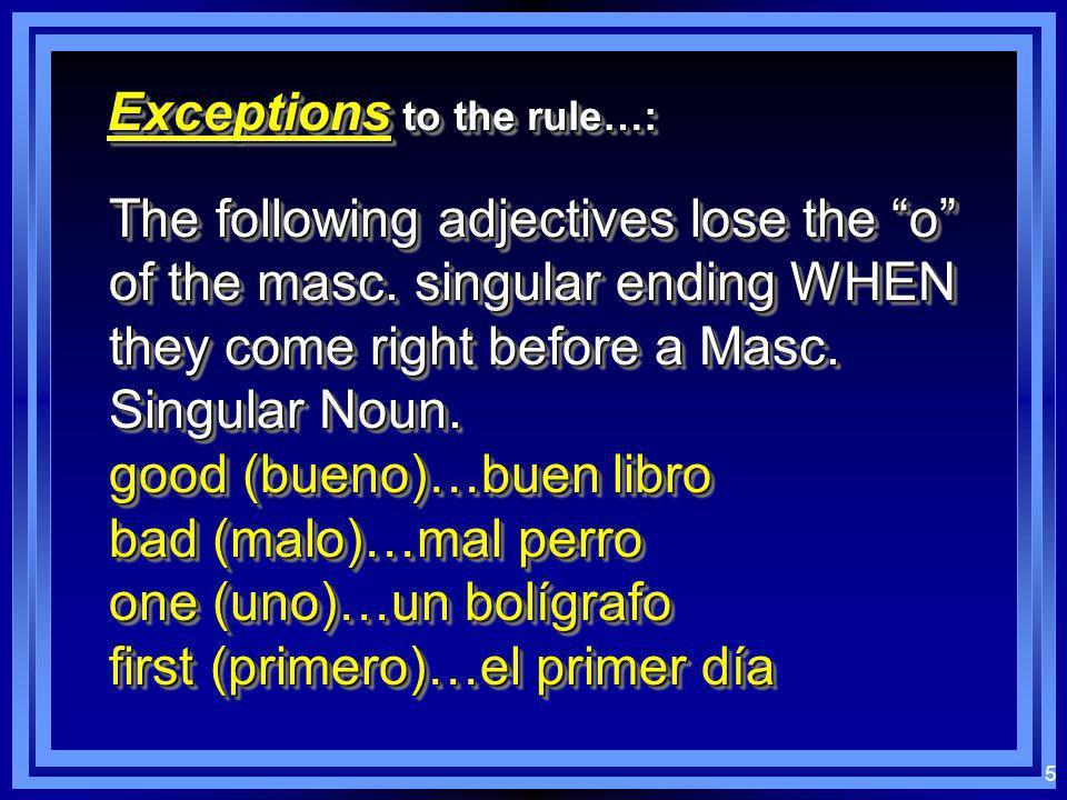 5 Exceptions to the rule…: The following adjectives lose the o of the masc.