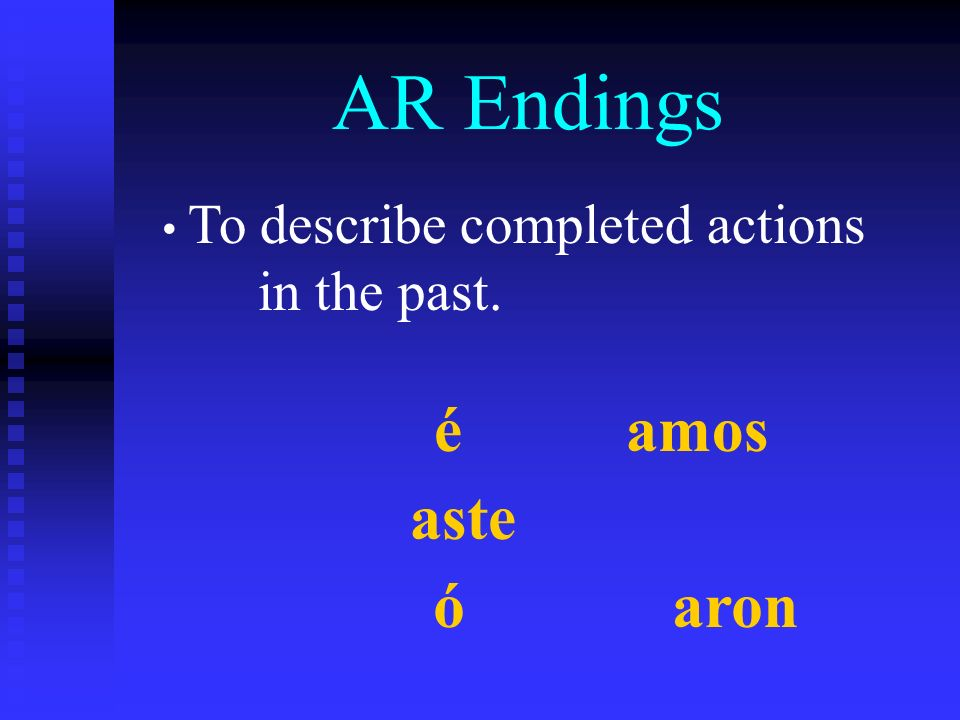 AR Endings To describe completed actions in the past. éamos aste ó aron