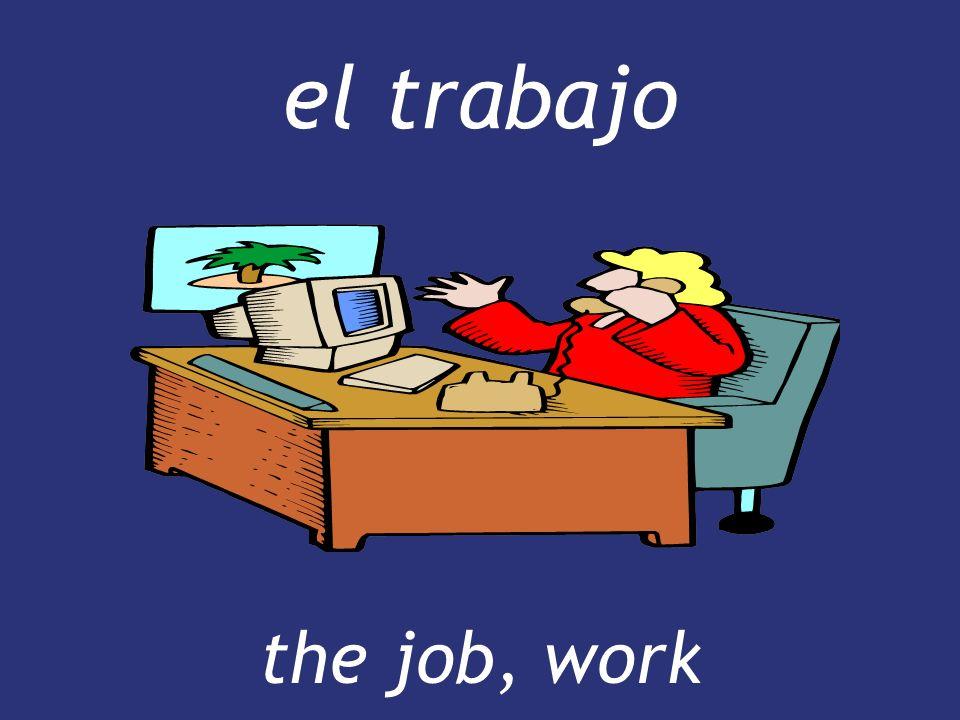 el trabajo the job, work the job, work