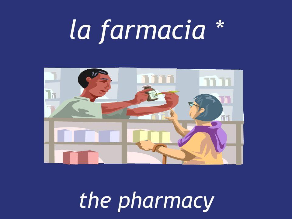 la farmacia * the pharmacy the pharmacy