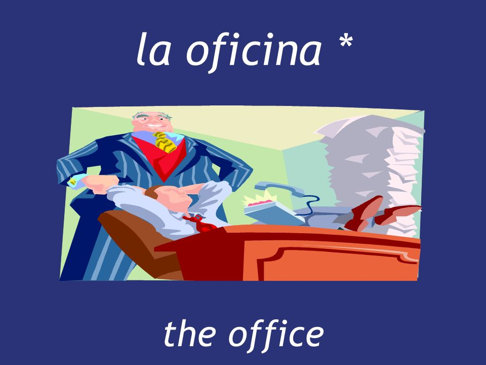 la oficina * the office the office