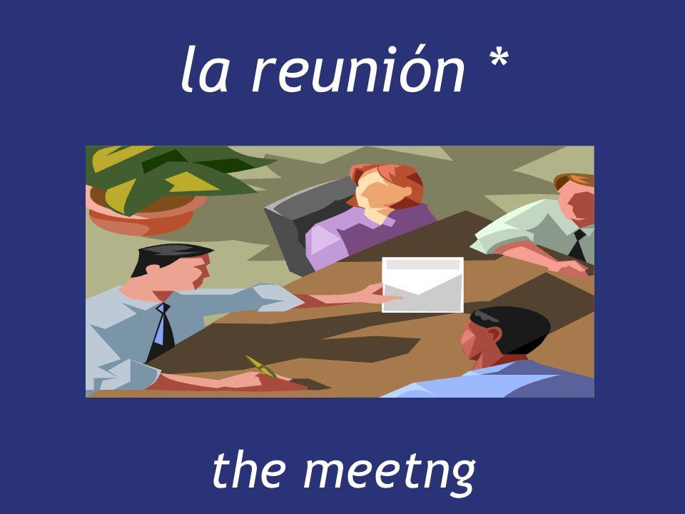 la reunión * the meetng the meetng