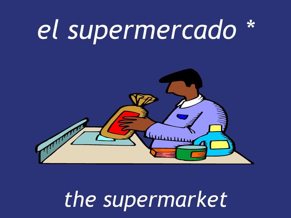 el supermercado * the supermarket the supermarket