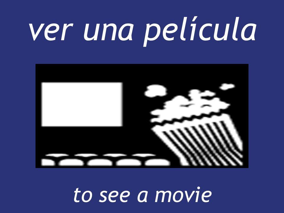 ver una película to see a movie to see a movie