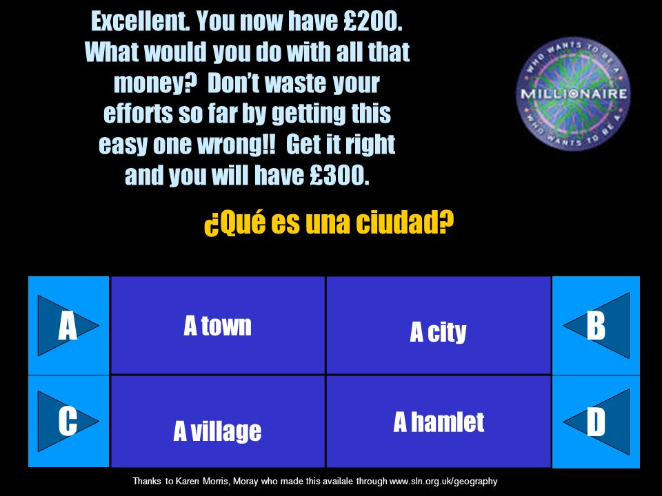 Thanks to Karen Morris, Moray who made this availale through www.sln.org.uk/geography Well done. You now have £100. If you answer this question correc