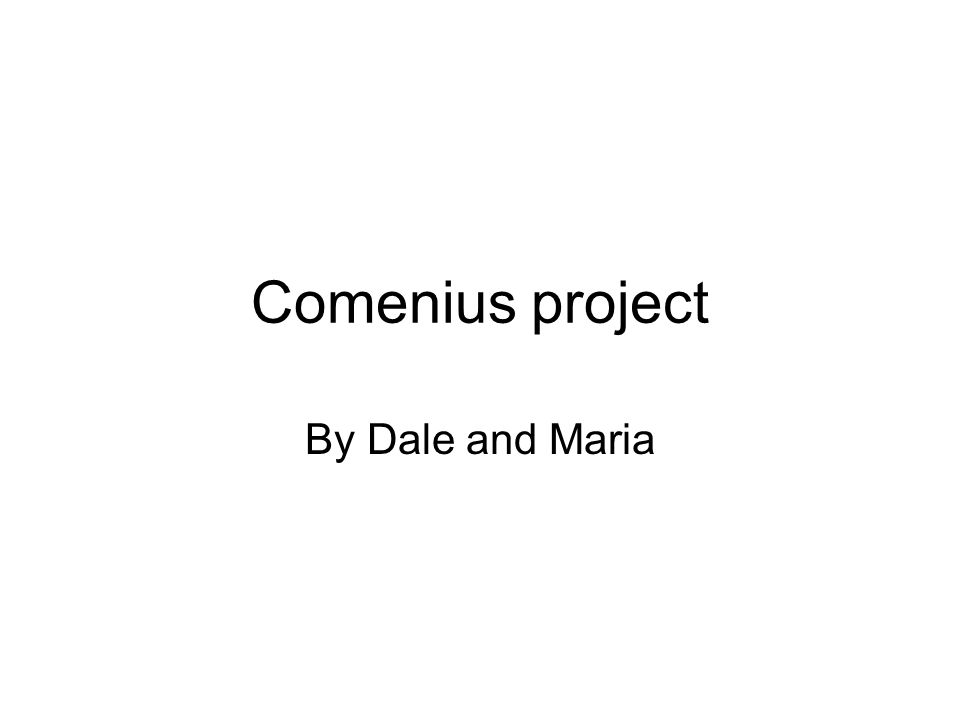 Comenius project By Dale and Maria
