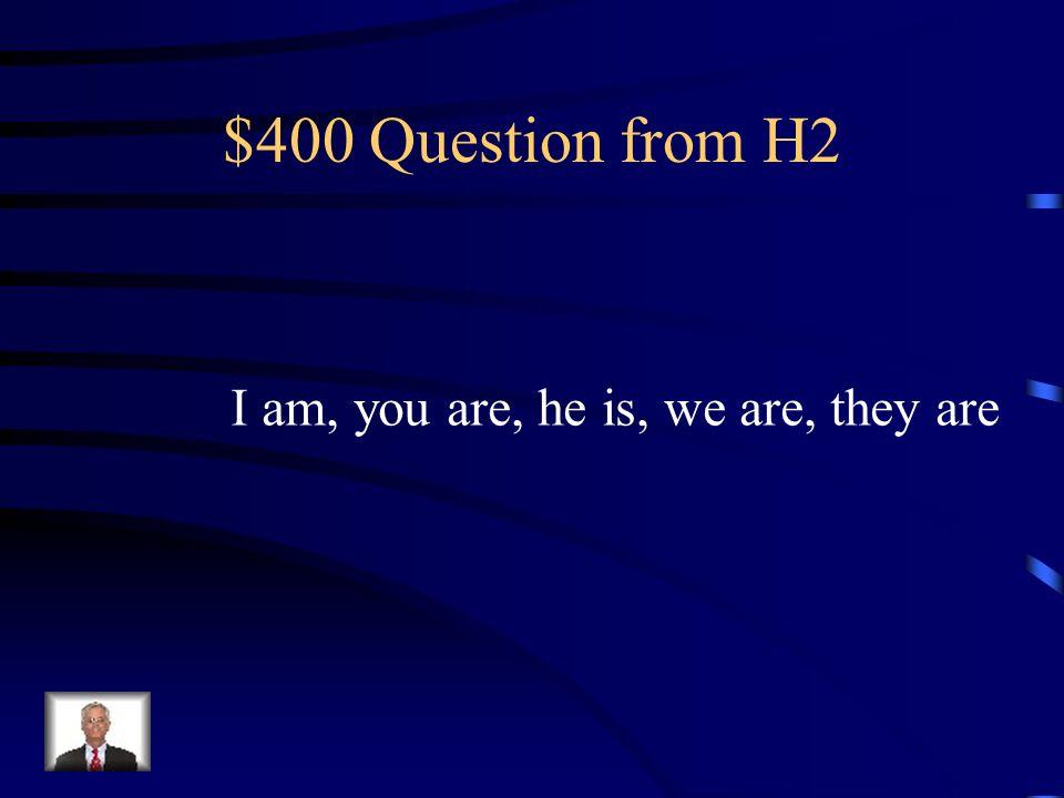 $300 Answer from H2 Tengo, tienes, tiene, tenemos tienen