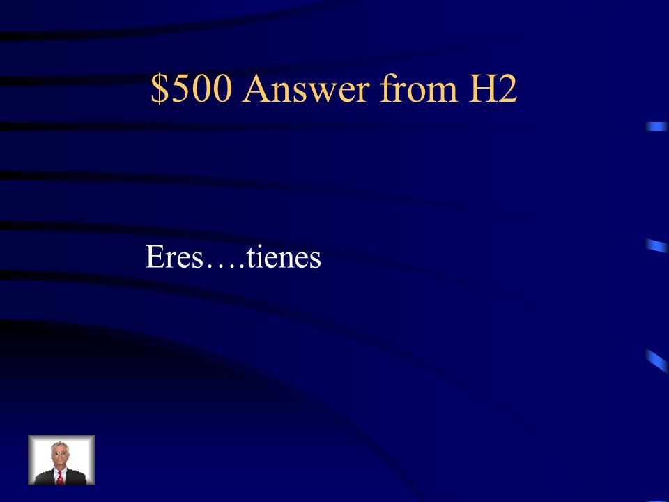 $500 Question from H2 Compliment a classmate using the verbs Ser, tener, and adjectives