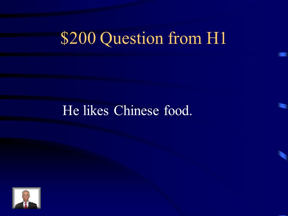 $200 Question from H1 He likes Chinese food.