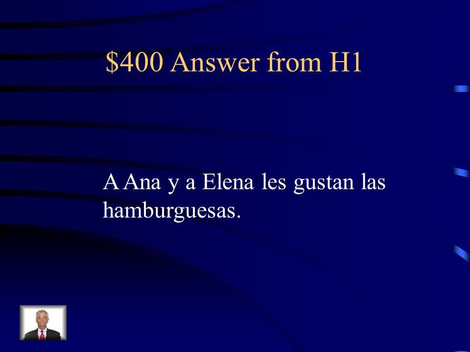 $400 Question from H1 Ana and Elena like hamburgers.