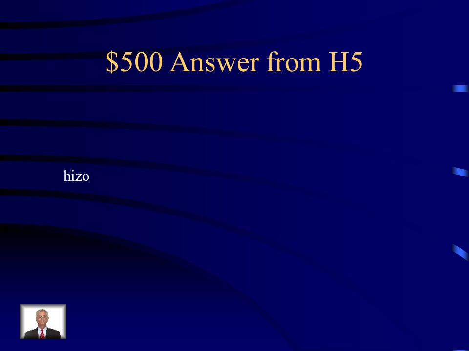 $500 Question from H5 Tom á s no _____ su tarea. ¡ Mal chico! (hacer)