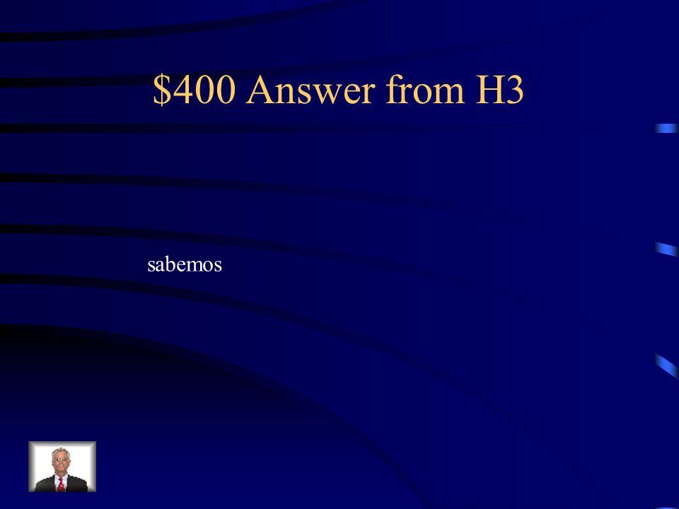 $400 Question from H3 Miguel y yo _______ la verdad.