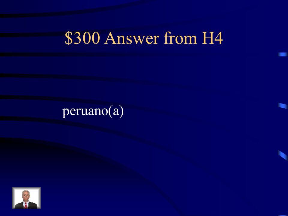 $300 Question from H4 Si tú eres de Cuzco, eres ________.