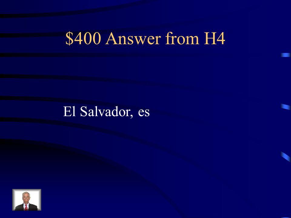 $400 Question from H4 La mujer de ________ ____ salvadoreña.