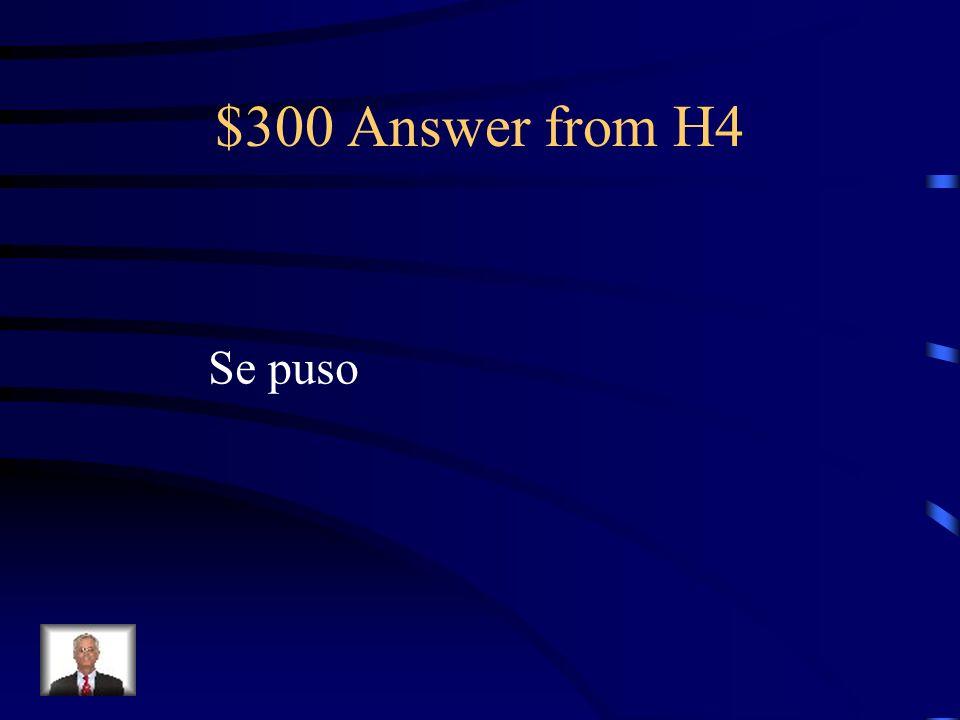$300 Question from H4 Ella __________ a re í r cuando le contaron el chiste. (ponerse)