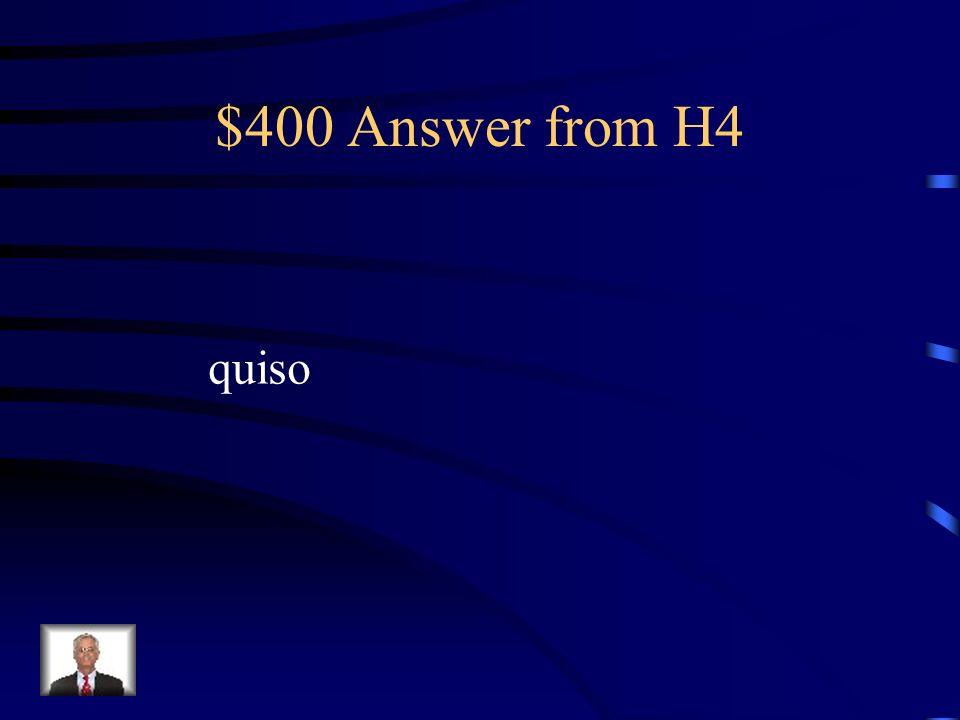 $400 Question from H4 Mi mal amigo no me _______ ayudar. (querer)