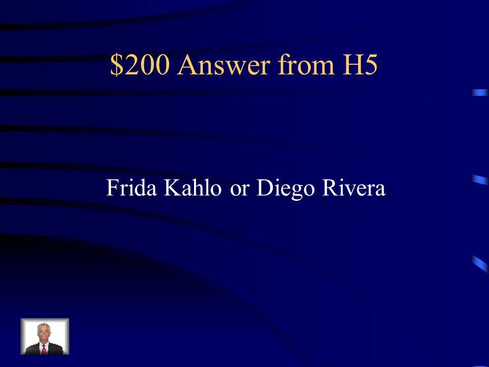 $200 Question from H5 A famous Mexican artist is…