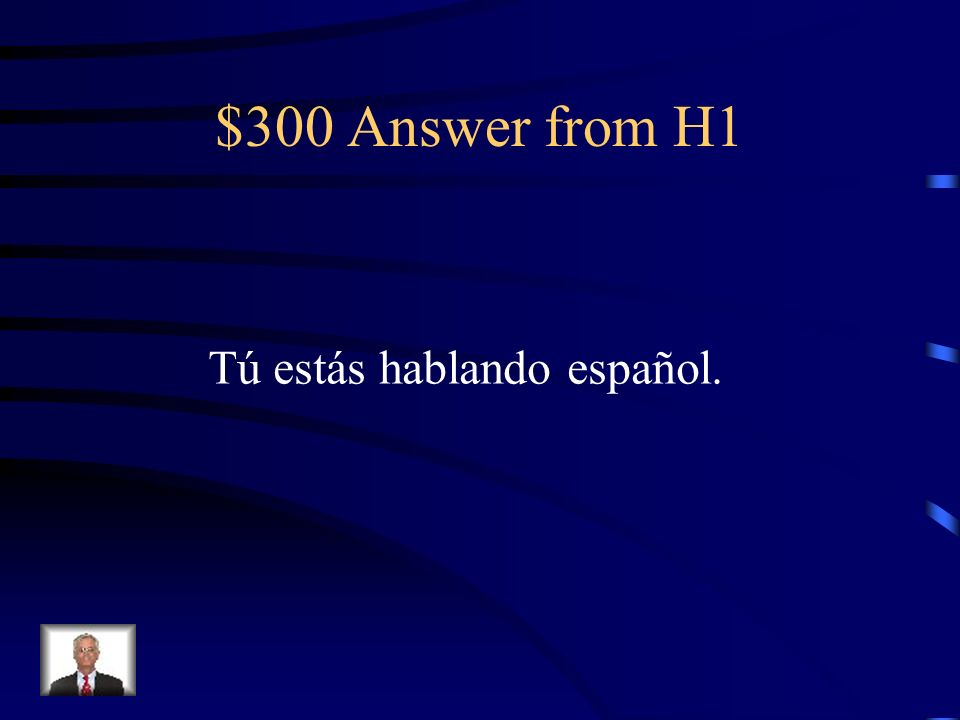 $300 Question from H1 Translate: You are speaking Spanish.