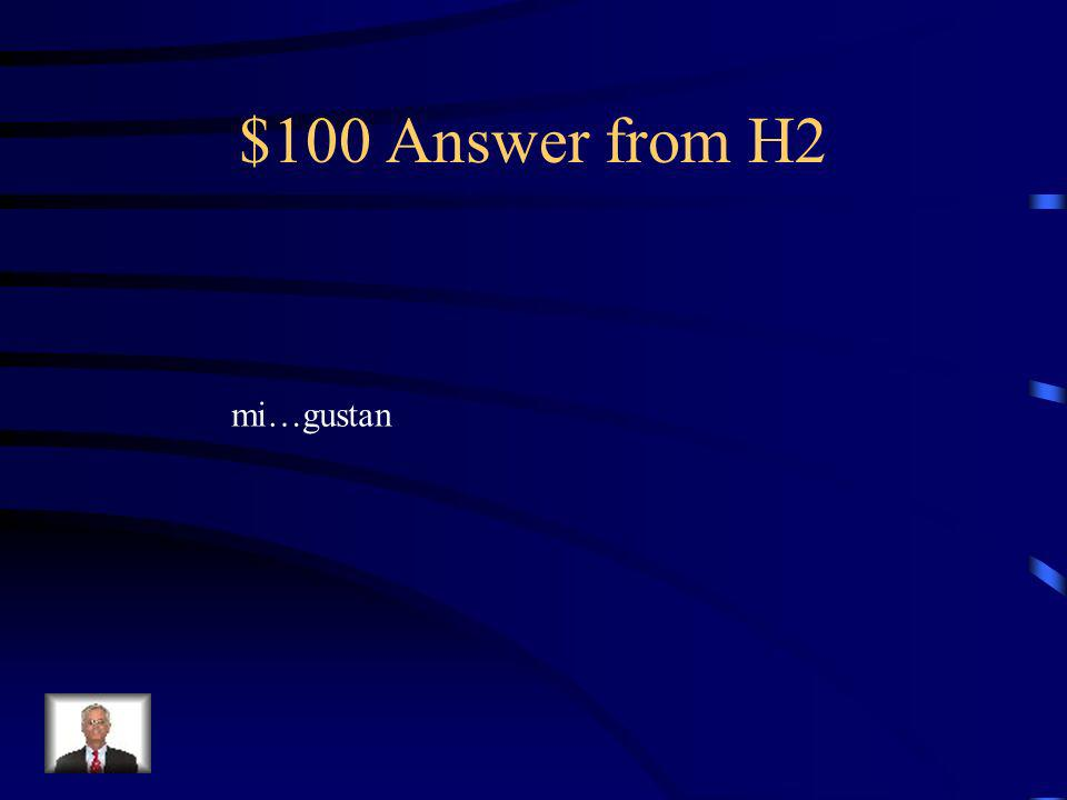 $100 Question from H2 A ____ me ________ las frutas.