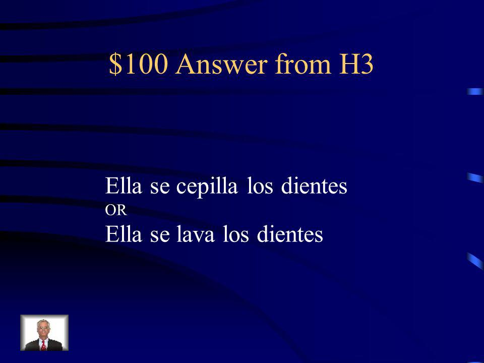 $100 Question from H3 Translate: She brushes her teeth