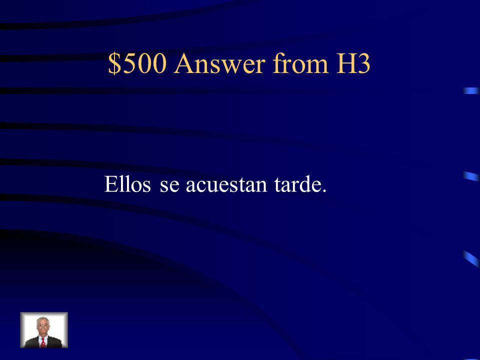 $500 Question from H3 Translate: They go to bed late.