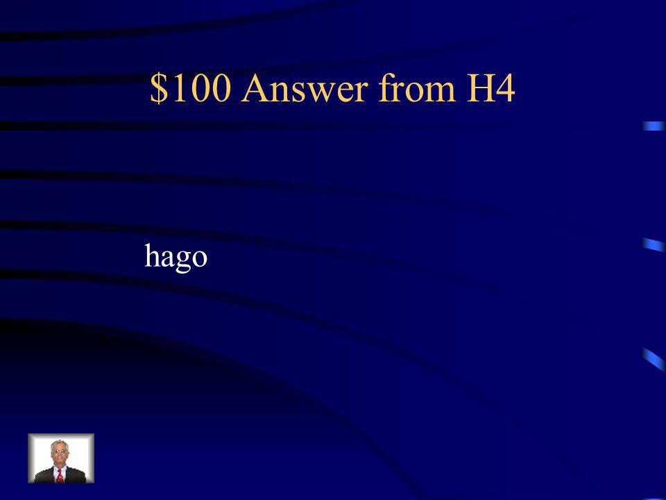$100 Question from H4 Yo _______ mi tarea todas las noches.