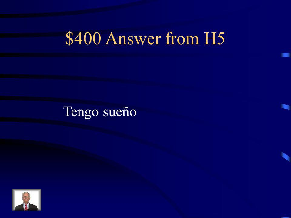 $400 Question from H5 No dormí anoche. ______.