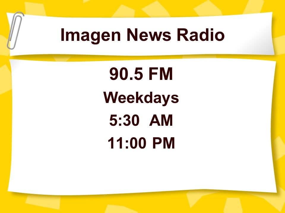 Imagen News Radio 90.5 FM Weekdays 5:30 AM 11:00 PM