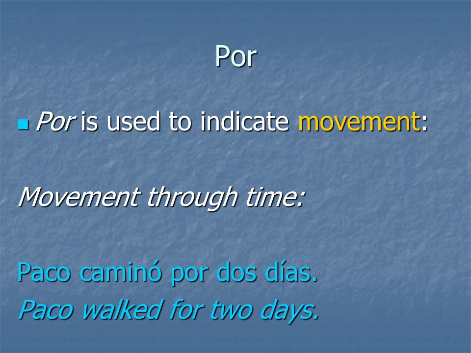 Por Por is used to indicate movement: Por is used to indicate movement: Movement through space: Paco caminó por el bosque.