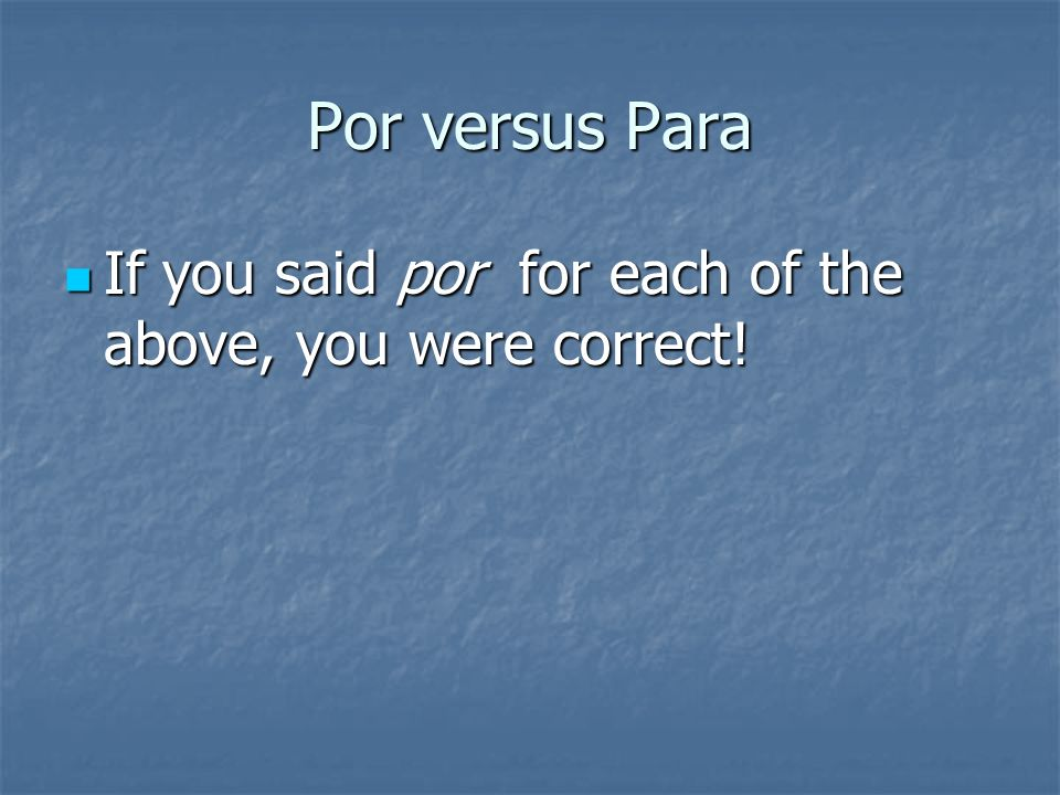 Por versus Para Try these short sentences. Try these short sentences.