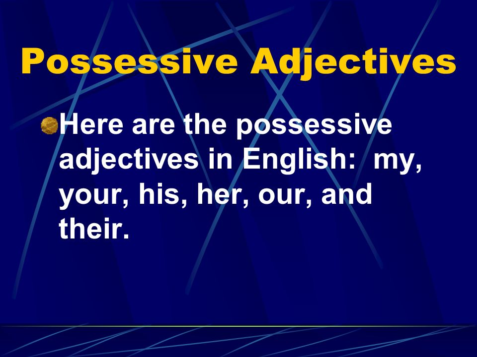 Possessive Adjectives Adjectives DESCRIBE nouns, correct?