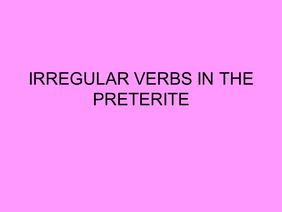 Many verbs do not follow the normal rules of conjugation in the preterite.