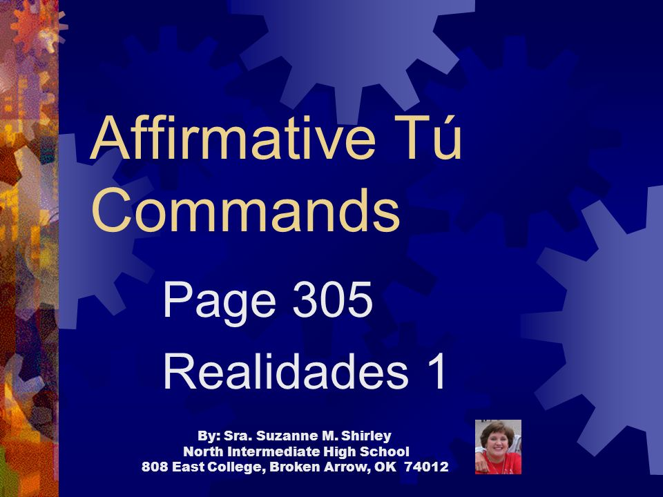 Affirmative Tú Commands Page 305 Realidades 1 By: Sra.