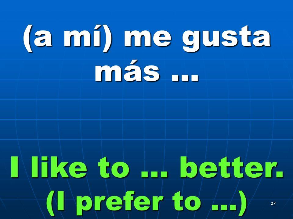 26 (a mí) me gusta … I like to …