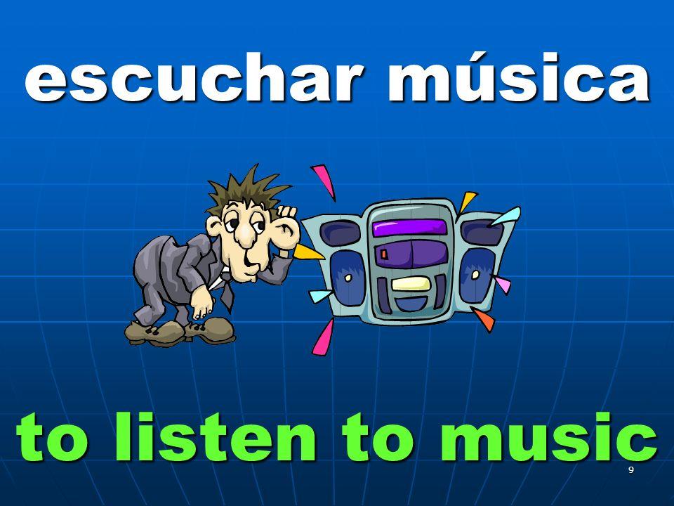 9 escuchar música to listen to music