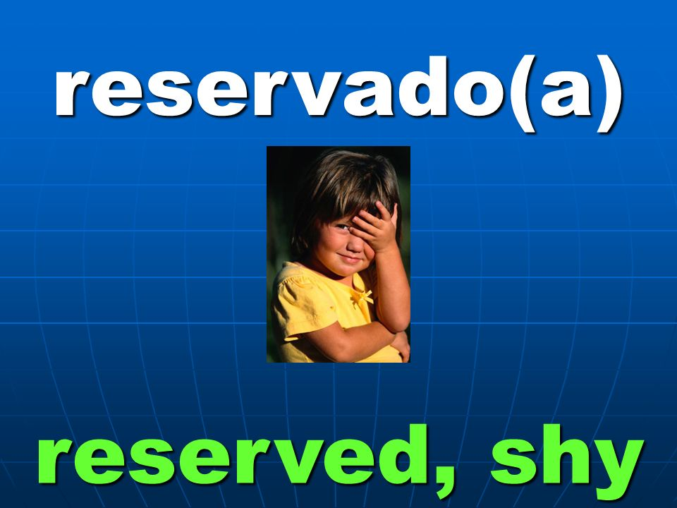 reservado(a) reserved, shy