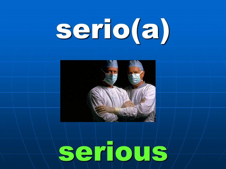 serio(a) serious