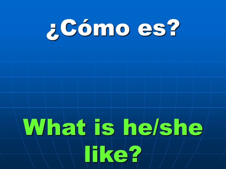 ¿Cómo es What is he/she like
